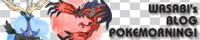 わさび's blog Pokemorning!